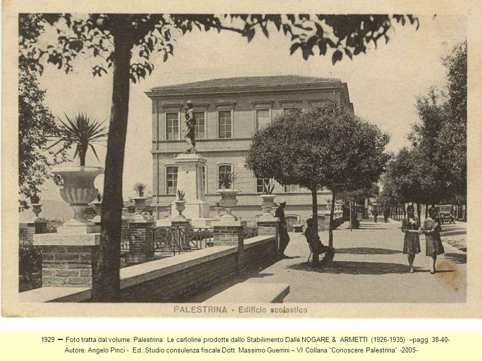 1929 – Foto tratta dal volume: Palestrina. Le cartoline prodotte dallo Stabilimento Dalle NOGARE & ARMETTI (1926-1935) –pagg. 38-40- Autore: Angelo Pi