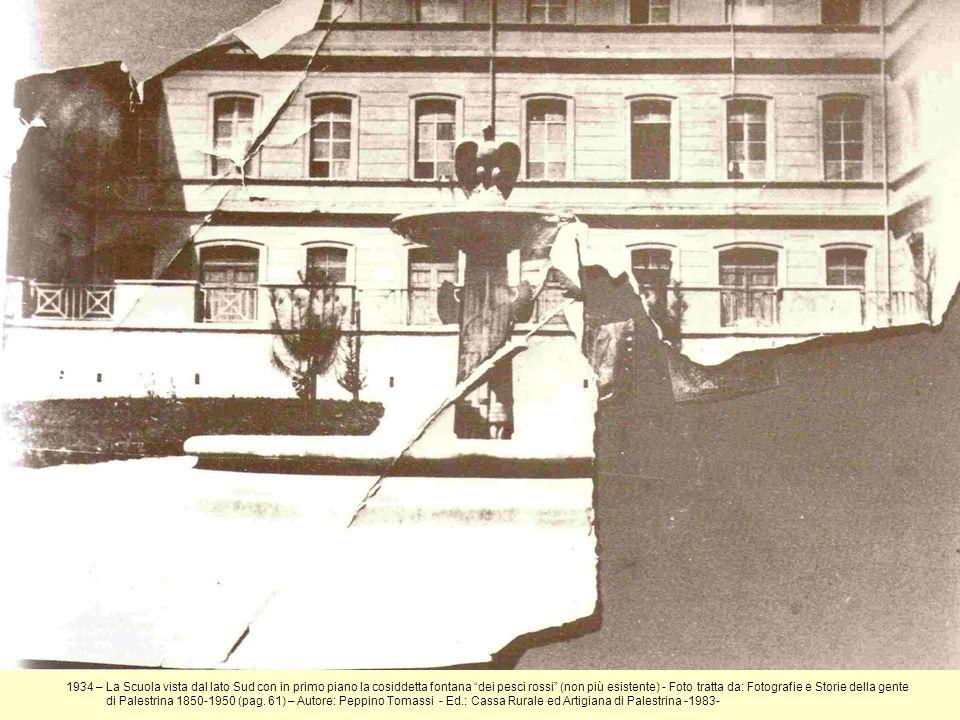 1934 – La Scuola vista dal lato Sud con in primo piano la cosiddetta fontana dei pesci rossi (non più esistente) - Foto tratta da: Fotografie e Storie