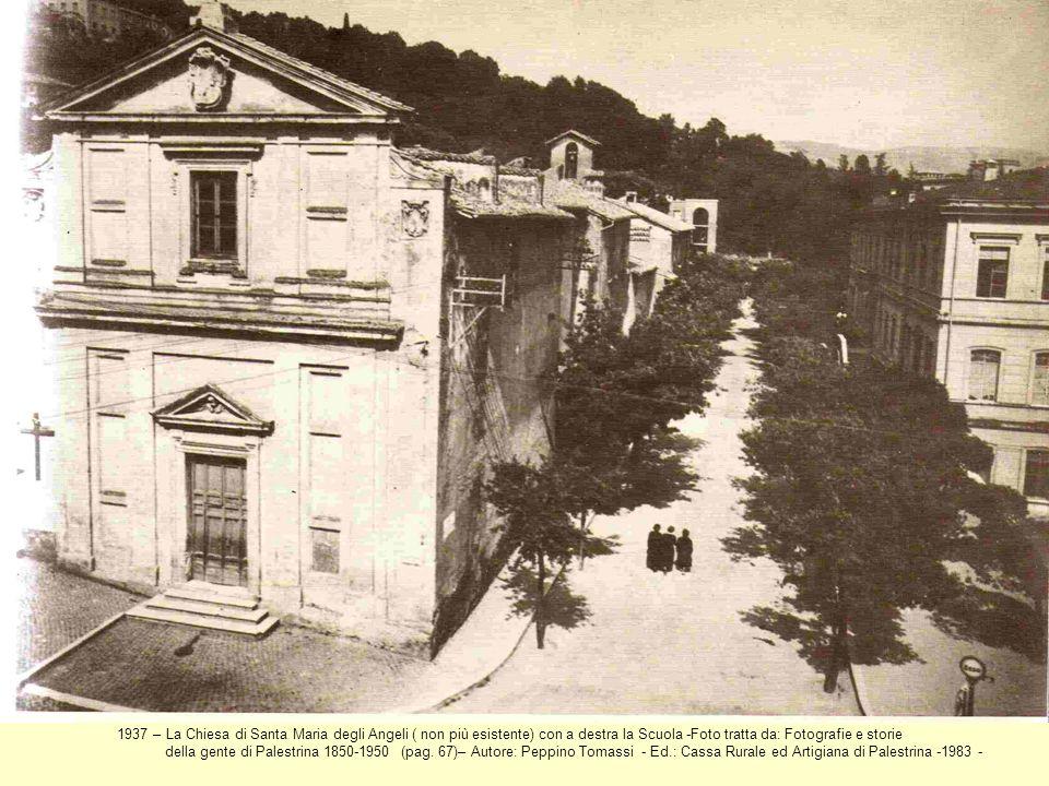 1937 – La Chiesa di Santa Maria degli Angeli ( non più esistente) con a destra la Scuola -Foto tratta da: Fotografie e storie della gente di Palestrin