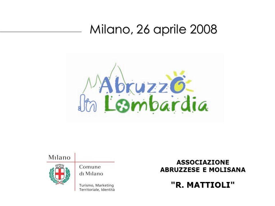 Milano, 26 aprile 2008 Milano, 26 aprile 2008 ASSOCIAZIONE ABRUZZESE E MOLISANA R. MATTIOLI