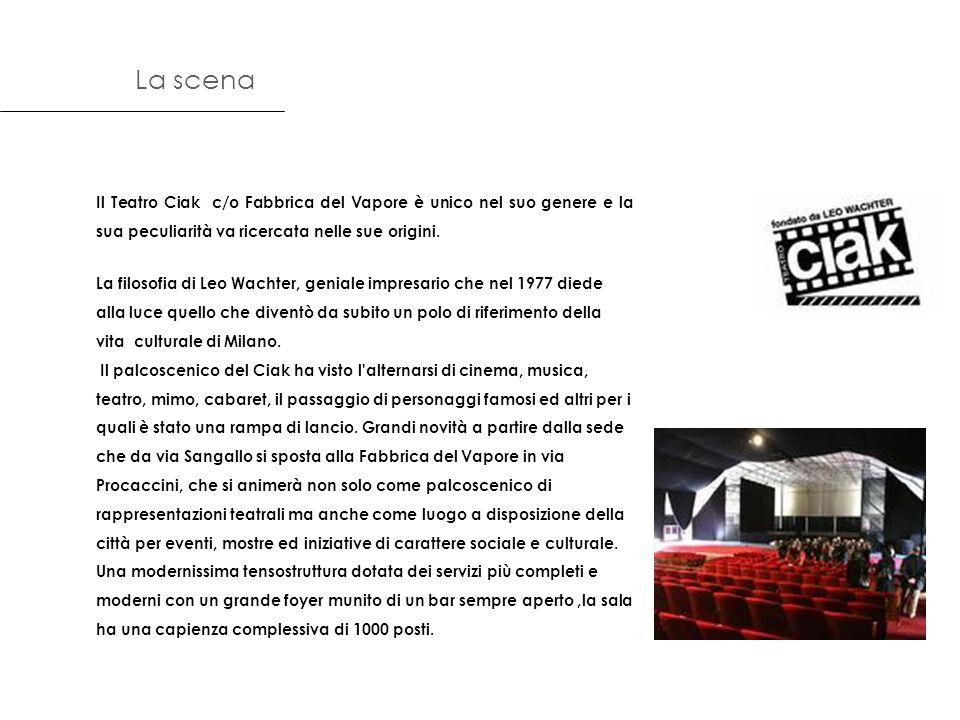 La scena Il Teatro Ciak c/o Fabbrica del Vapore è unico nel suo genere e la sua peculiarità va ricercata nelle sue origini. La filosofia di Leo Wachte