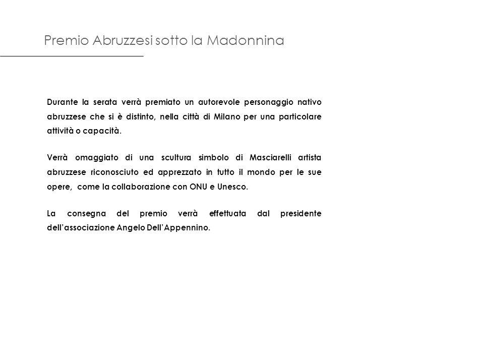 Premio Abruzzesi sotto la Madonnina Durante la serata verrà premiato un autorevole personaggio nativo abruzzese che si è distinto, nella città di Milano per una particolare attività o capacità.
