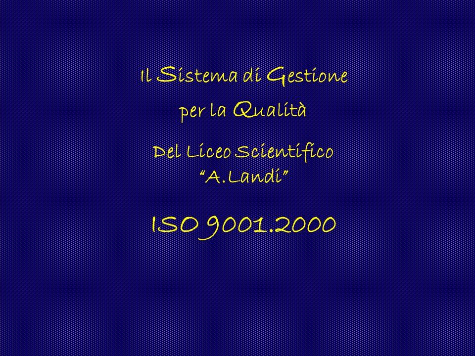 Il S istema di G estione per la Q ualità Del Liceo Scientifico A.Landi ISO 9001.2000