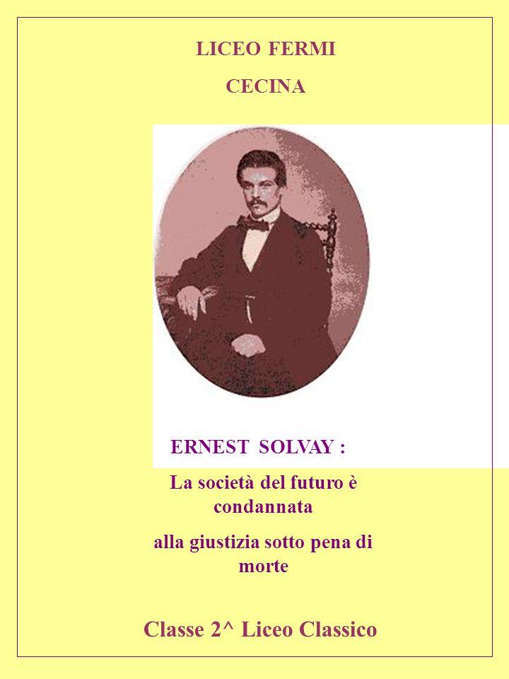 Ernest Solvay :La società del futuro è condannata alla giustizia sotto pena di morte Dallinchiesta del 1843 emerge che un flagello dellepoca era il lavoro delle donne che partecipavano anche ai lavori nelle miniere e, ciò che era ancor peggiore, il lavoro dei bambini.