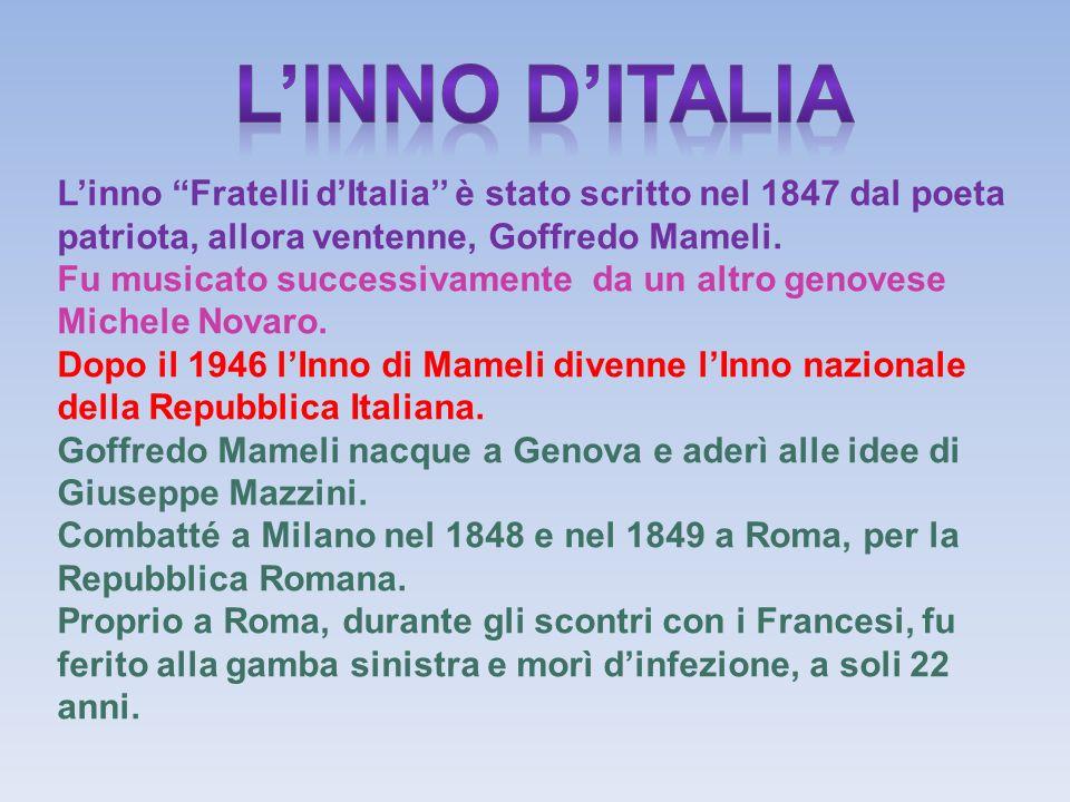 Linno Fratelli dItalia è stato scritto nel 1847 dal poeta patriota, allora ventenne, Goffredo Mameli.
