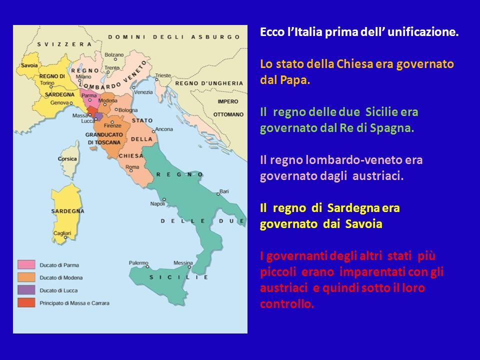 Ecco lItalia prima dell unificazione. Lo stato della Chiesa era governato dal Papa.