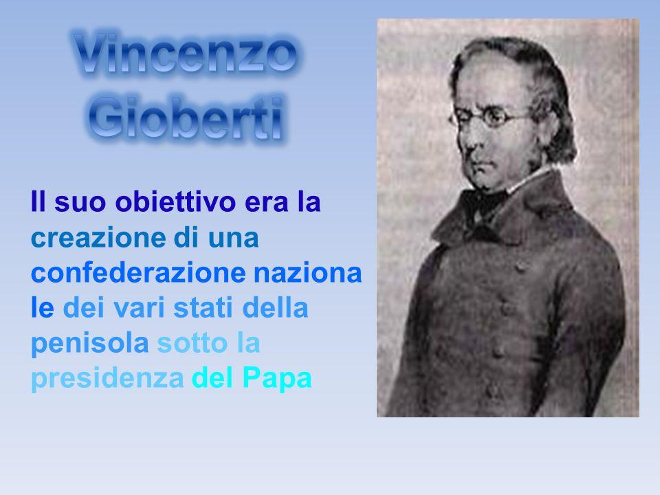 Il suo obiettivo era la creazione di una confederazione naziona le dei vari stati della penisola sotto la presidenza del Papa
