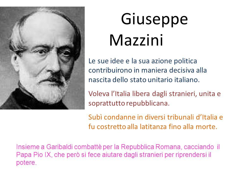 Giuseppe Mazzini Le sue idee e la sua azione politica contribuirono in maniera decisiva alla nascita dello stato unitario italiano.