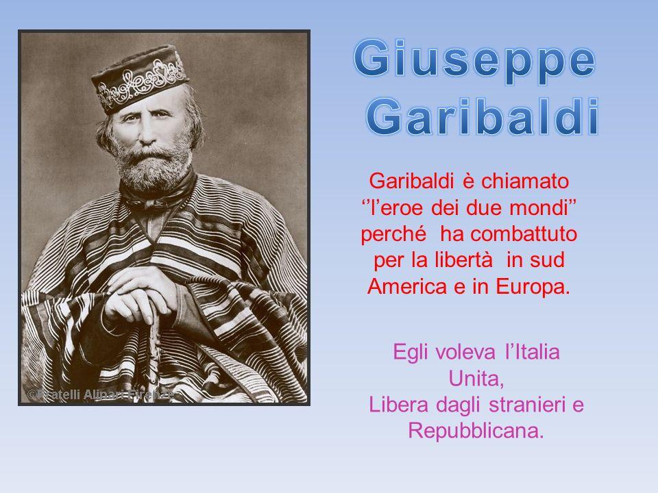 Garibaldi è chiamato leroe dei due mondi perché ha combattuto per la libertà in sud America e in Europa.