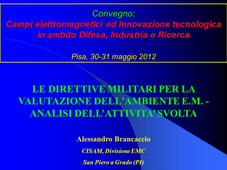 Convegno: Campi elettromagnetici ed innovazione tecnologica in ambito Difesa, Industria e Ricerca Pisa, 30-31 maggio 2012 LE DIRETTIVE MILITARI PER LA