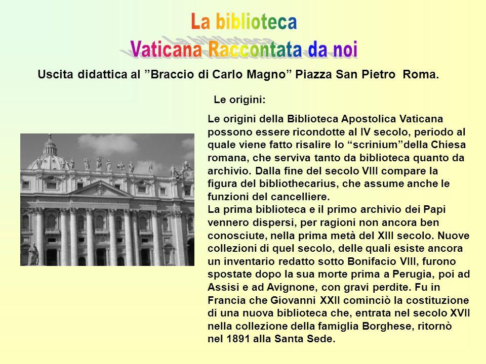 Uscita didattica al Braccio di Carlo Magno Piazza San Pietro Roma. Le origini: Le origini della Biblioteca Apostolica Vaticana possono essere ricondot