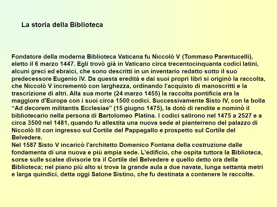 La storia della Biblioteca Fondatore della moderna Biblioteca Vaticana fu Niccolò V (Tommaso Parentucelli), eletto il 6 marzo 1447. Egli trovò già in