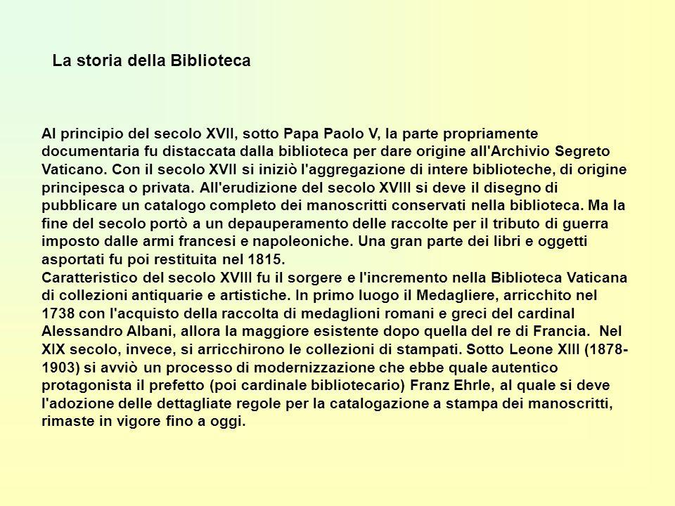 La storia della Biblioteca Al principio del secolo XVII, sotto Papa Paolo V, la parte propriamente documentaria fu distaccata dalla biblioteca per dare origine all Archivio Segreto Vaticano.