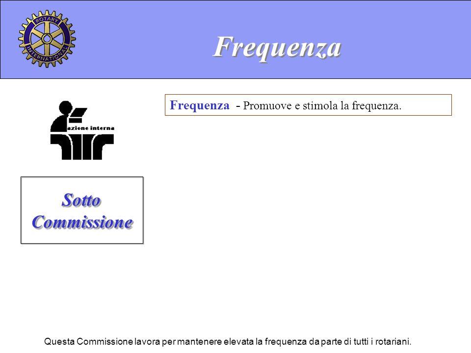 Frequenza - Promuove e stimola la frequenza. Frequenza Sotto Commissione Questa Commissione lavora per mantenere elevata la frequenza da parte di tutt