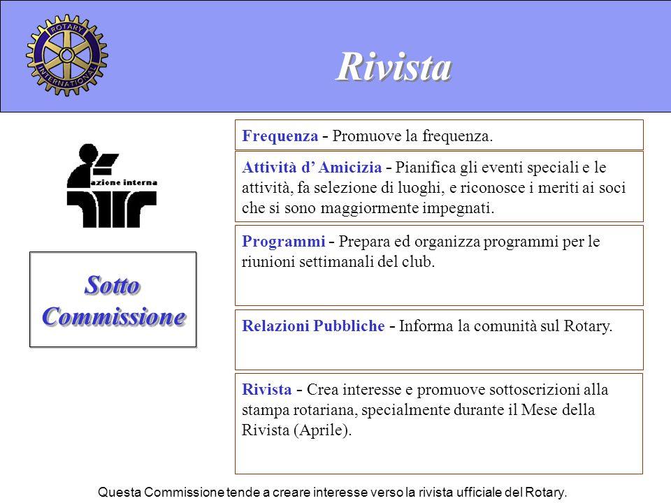 Rivista - Crea interesse e promuove sottoscrizioni alla stampa rotariana, specialmente durante il Mese della Rivista (Aprile). Rivista Sotto Commissio