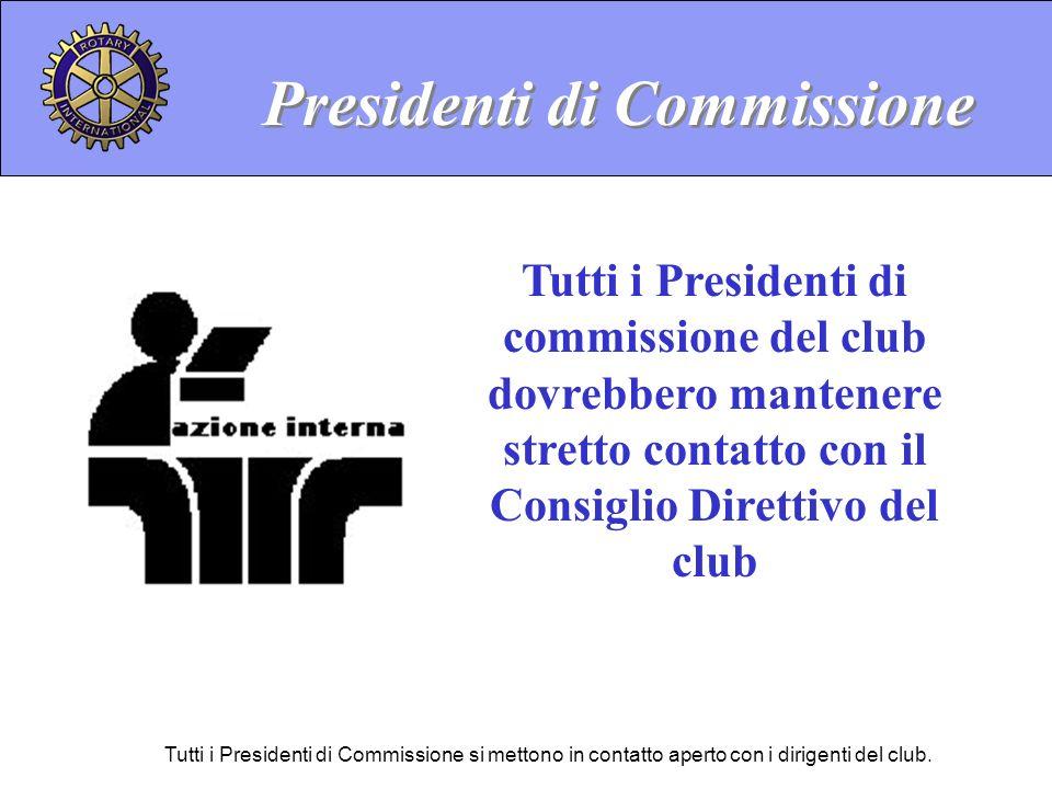 Tutti i Presidenti di Commissione si mettono in contatto aperto con i dirigenti del club. Tutti i Presidenti di commissione del club dovrebbero manten