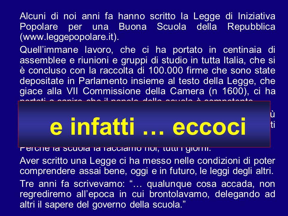 Alcuni di noi anni fa hanno scritto la Legge di Iniziativa Popolare per una Buona Scuola della Repubblica (www.leggepopolare.it). Quellimmane lavoro,
