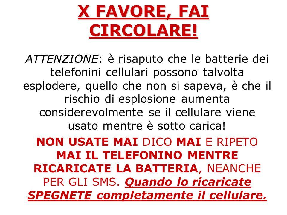 X FAVORE, FAI CIRCOLARE! ATTENZIONE: è risaputo che le batterie dei telefonini cellulari possono talvolta esplodere, quello che non si sapeva, è che i
