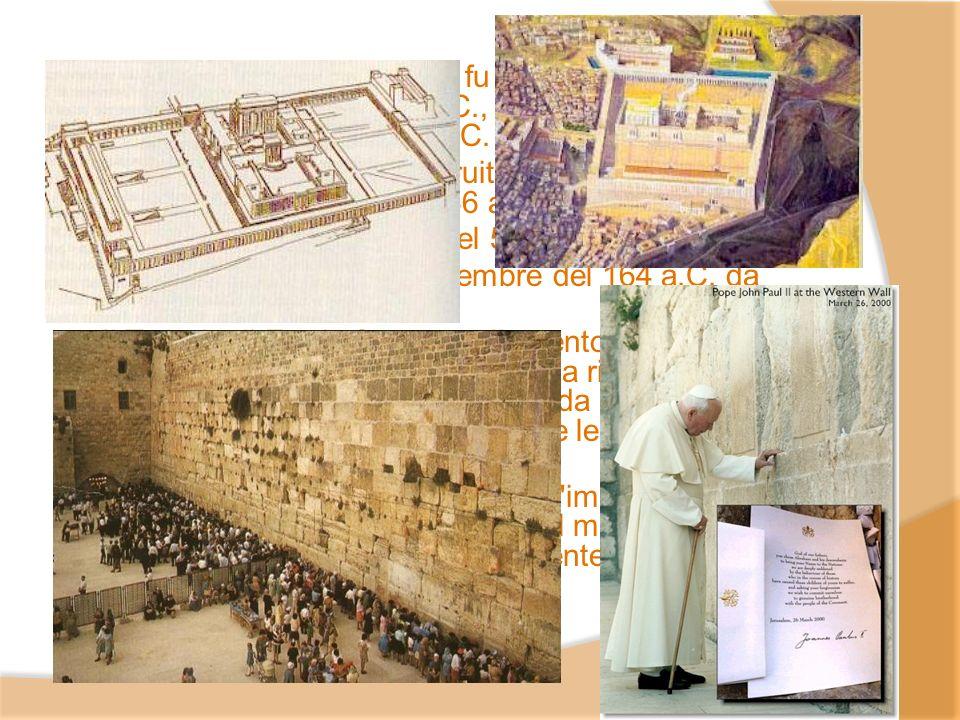Il Tempio di Gerusalemme fu fatto costruire da Salomone nel X secolo a.C., fu distrutto da Nabucodonosor nel 586 a.C. Il Secondo Tempio fu costruito a