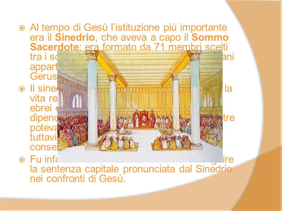 Al tempo di Gesù listituzione più importante era il Sinedrio, che aveva a capo il Sommo Sacerdote; era formato da 71 membri scelti tra i sommi sacerdo