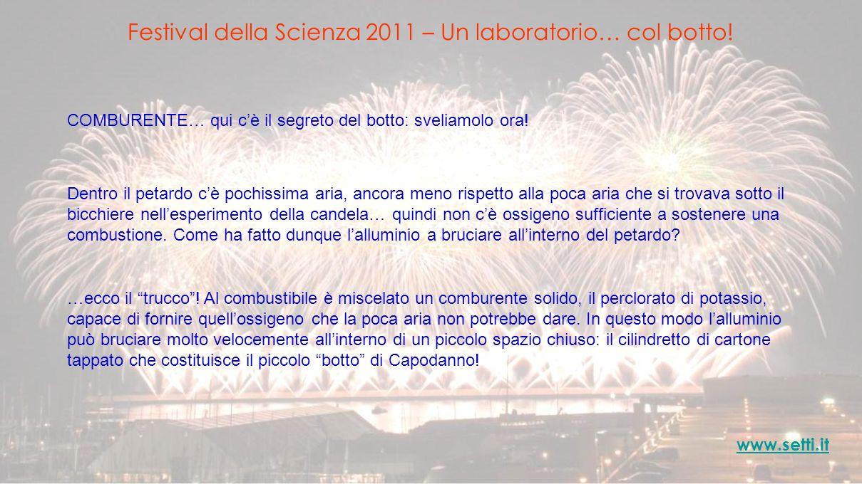 Festival della Scienza 2011 – Un laboratorio… col botto! www.setti.it COMBURENTE… qui cè il segreto del botto: sveliamolo ora! Dentro il petardo cè po