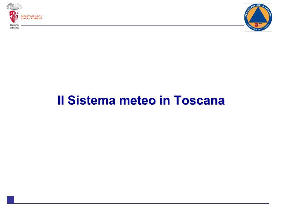 DIPARTIMENTO II LAVORI PUBBLICI IL SISTEMA METEO IN TOSCANA Soggetti: - Consorzio LaMMA - Servizio Idrologico regionale - ARSIA Centro Funzionale Regione Toscana