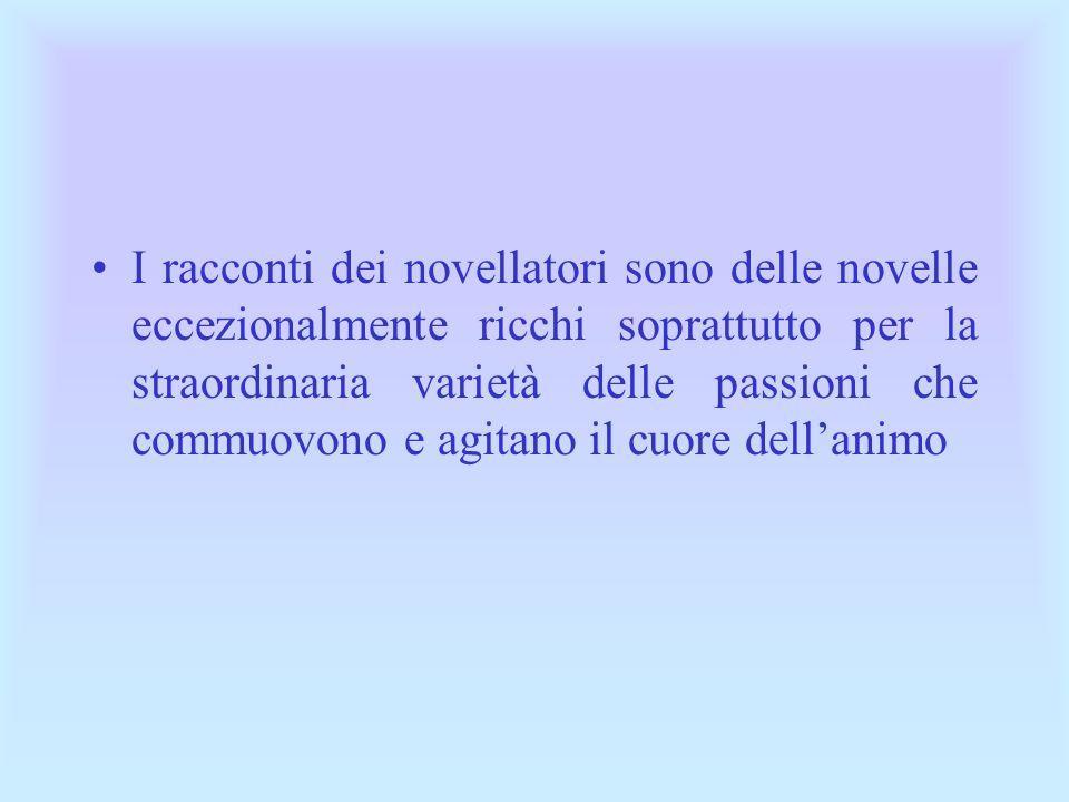 I racconti dei novellatori sono delle novelle eccezionalmente ricchi soprattutto per la straordinaria varietà delle passioni che commuovono e agitano