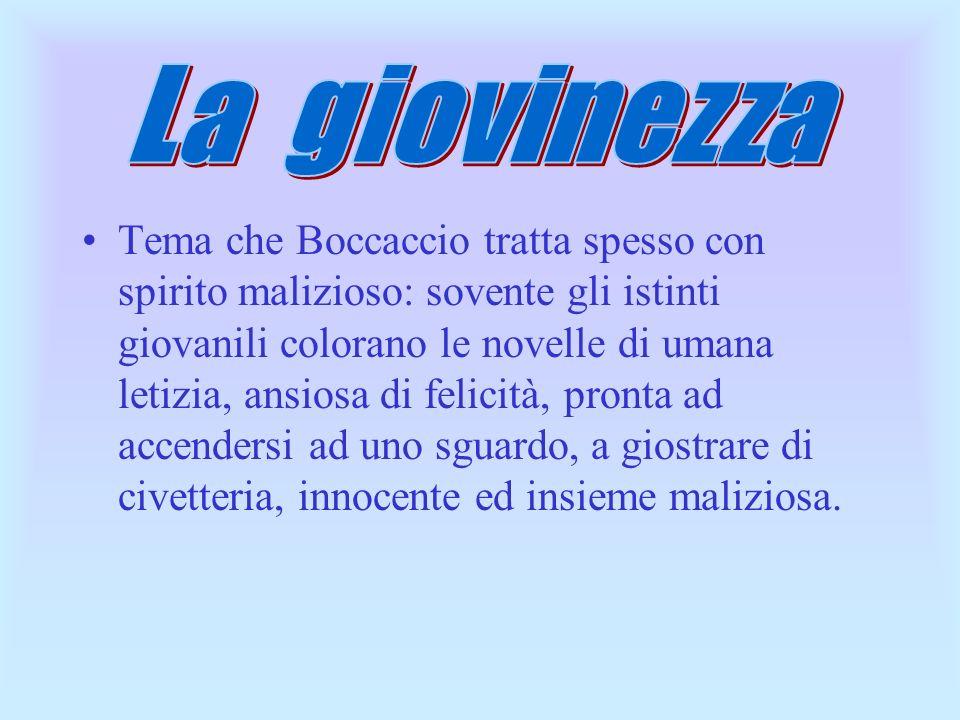 Tema che Boccaccio tratta spesso con spirito malizioso: sovente gli istinti giovanili colorano le novelle di umana letizia, ansiosa di felicità, pront