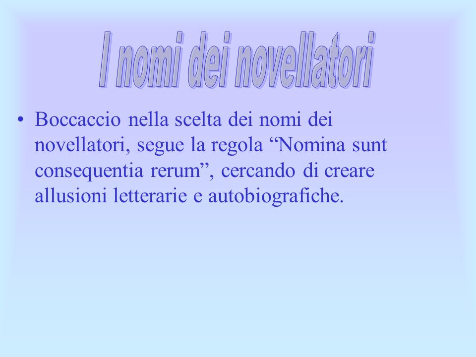 Boccaccio nella scelta dei nomi dei novellatori, segue la regola Nomina sunt consequentia rerum, cercando di creare allusioni letterarie e autobiograf