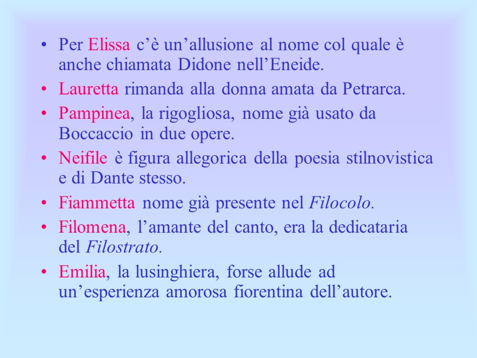 Per Elissa cè unallusione al nome col quale è anche chiamata Didone nellEneide. Lauretta rimanda alla donna amata da Petrarca. Pampinea, la rigogliosa