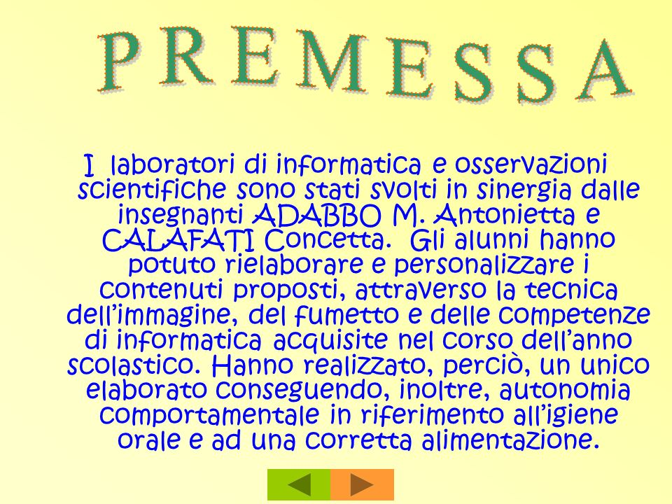I laboratori di informatica e osservazioni scientifiche sono stati svolti in sinergia dalle insegnanti ADABBO M. Antonietta e CALAFATI Concetta. Gli a