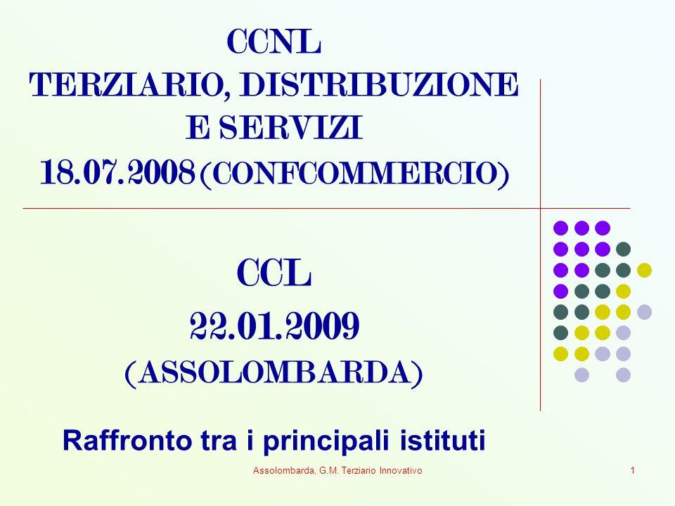 Assolombarda, G.M. Terziario Innovativo1 CCNL TERZIARIO, DISTRIBUZIONE E SERVIZI 18.07.2008 (CONFCOMMERCIO) CCL 22.01.2009 (ASSOLOMBARDA) Raffronto tr