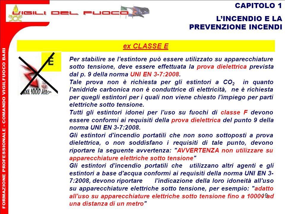 19 CAPITOLO 1 LINCENDIO E LA PREVENZIONE INCENDI Per stabilire se l'estintore può essere utilizzato su apparecchiature sotto tensione, deve essere eff