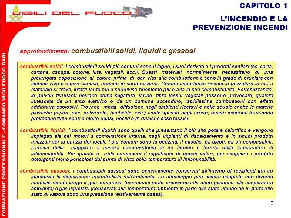 5 CAPITOLO 1 LINCENDIO E LA PREVENZIONE INCENDI combustibili solidi: i combustibili solidi più comuni sono il legno, i suoi derivati e i prodotti simi
