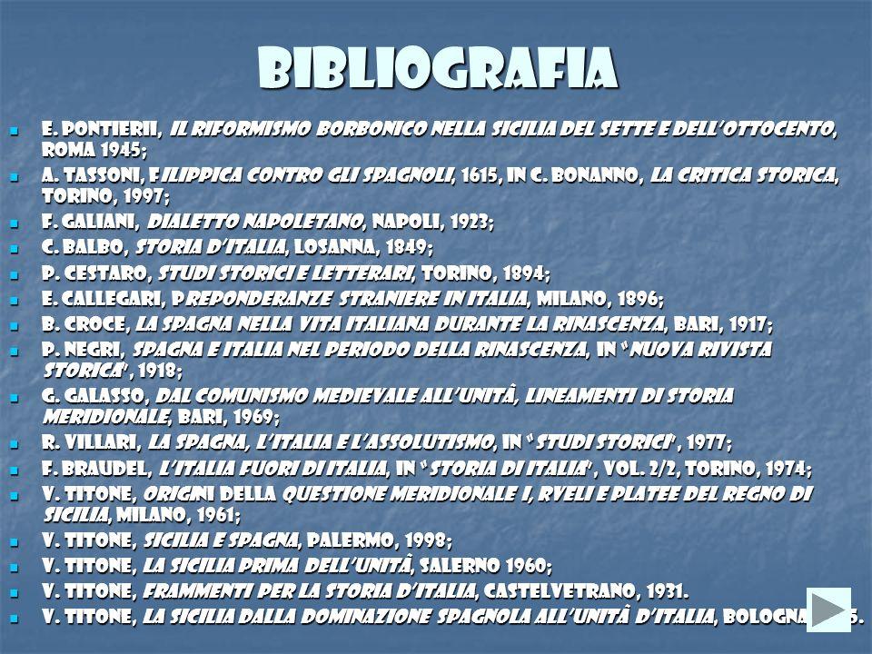 BIBLIOGRAFIA E. PontieriI, Il riformismo borbonico nella Sicilia del Sette e dellOttocento, ROMA 1945; E. PontieriI, Il riformismo borbonico nella Sic