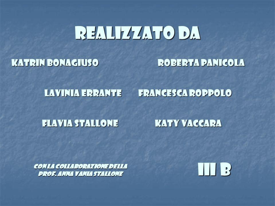 Realizzato da Katrin Bonagiuso Lavinia Errante Lavinia Errante Katy Vaccara Roberta Panicola Flavia Stallone Francesca Roppolo III B con la collaboraz