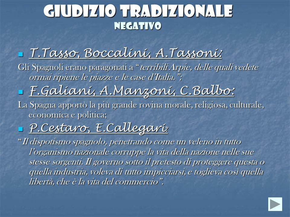 Giudizio tradizionale Negativo T.Tasso, Boccalini, A.Tassoni: T.Tasso, Boccalini, A.Tassoni: Gli Spagnoli erano paragonati a terribili Arpie, delle qu