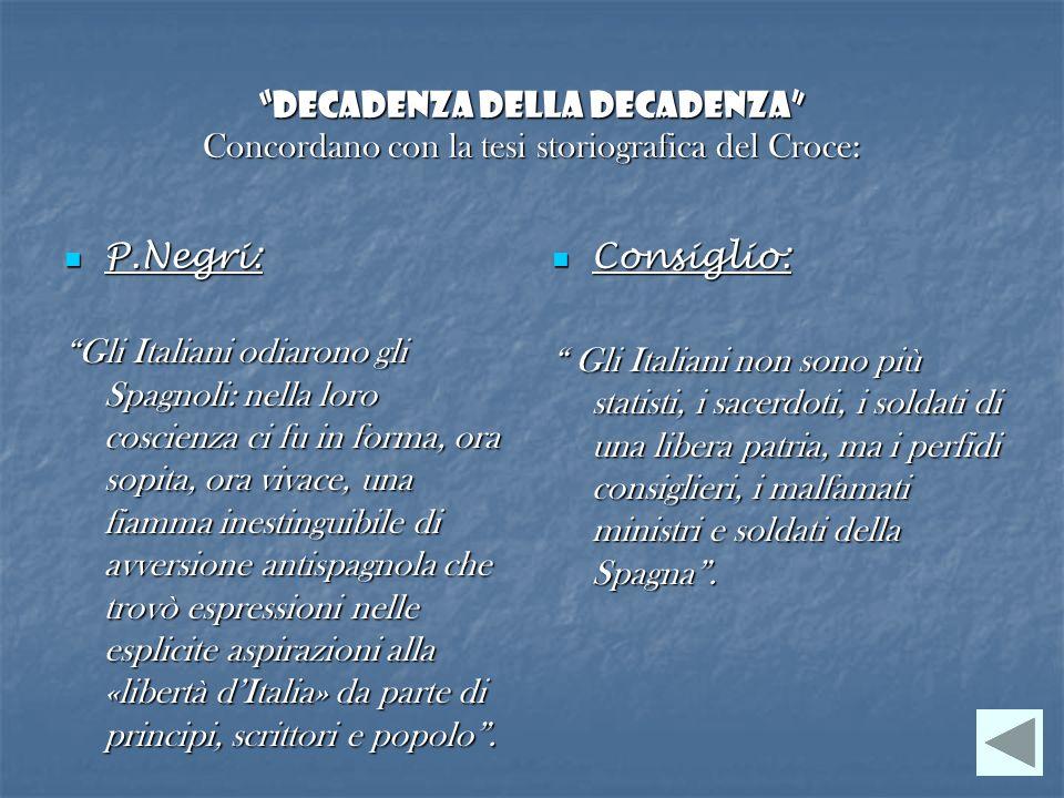Decadenza della decadenza Concordano con la tesi storiografica del Croce: P.Negri: P.Negri: Gli Italiani odiarono gli Spagnoli: nella loro coscienza c