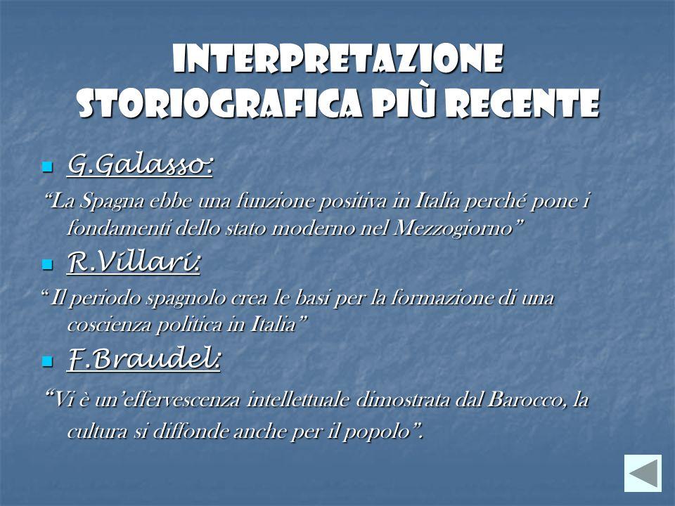 Interpretazione storiografica più recente G.Galasso: G.Galasso: La Spagna ebbe una funzione positiva in Italia perché pone i fondamenti dello stato mo