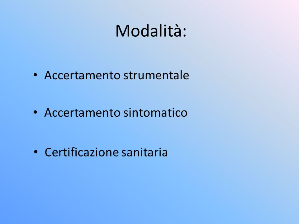 Modalità: Accertamento strumentale Accertamento sintomatico Certificazione sanitaria