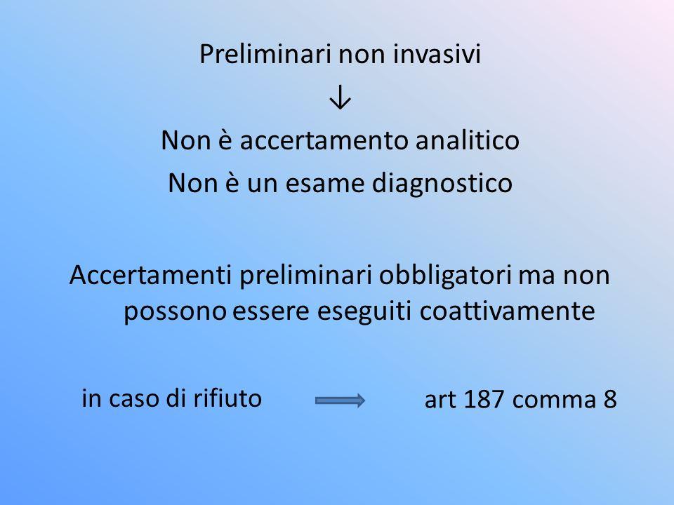 Preliminari non invasivi Non è accertamento analitico Non è un esame diagnostico Accertamenti preliminari obbligatori ma non possono essere eseguiti coattivamente in caso di rifiuto art 187 comma 8