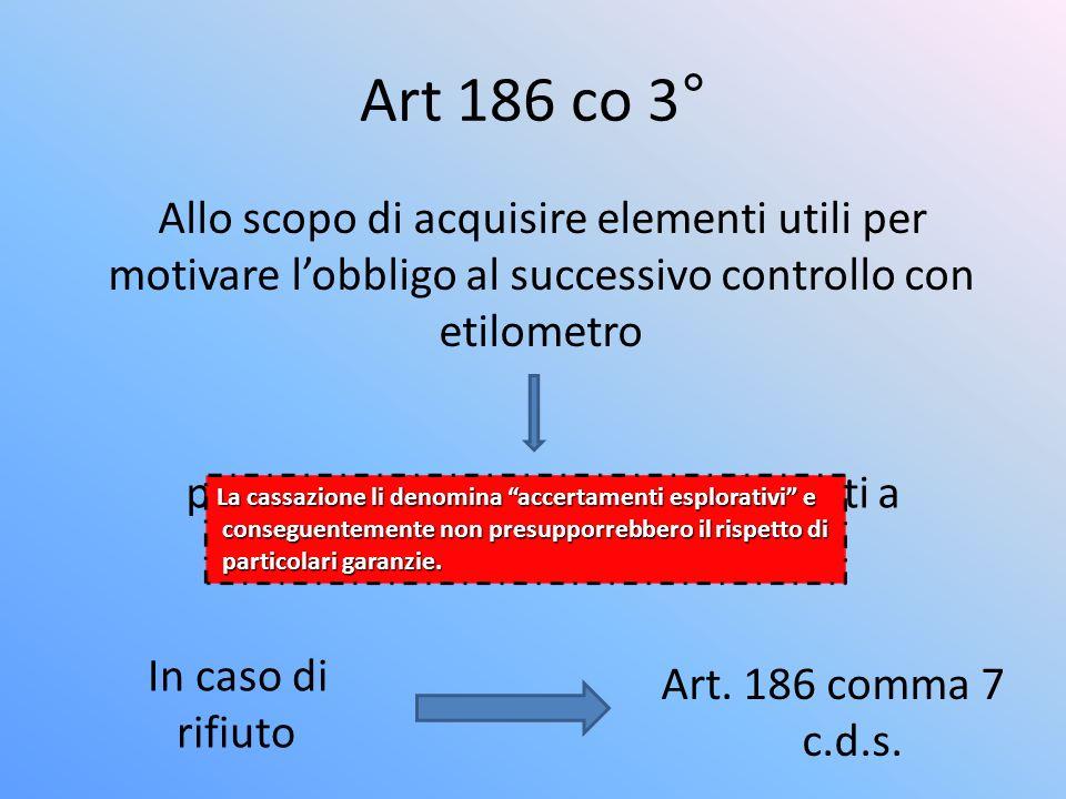 Art 186 co 3° Allo scopo di acquisire elementi utili per motivare lobbligo al successivo controllo con etilometro possibilità di sottoporre conducenti a screening veloci In caso di rifiuto Art.