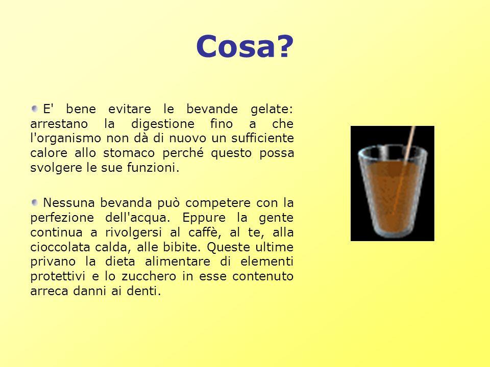 Cosa? E' bene evitare le bevande gelate: arrestano la digestione fino a che l'organismo non dà di nuovo un sufficiente calore allo stomaco perché ques