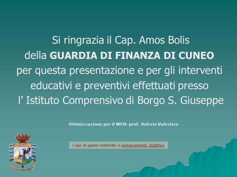Si ringrazia il Cap. Amos Bolis della GUARDIA DI FINANZA DI CUNEO per questa presentazione e per gli interventi educativi e preventivi effettuati pres