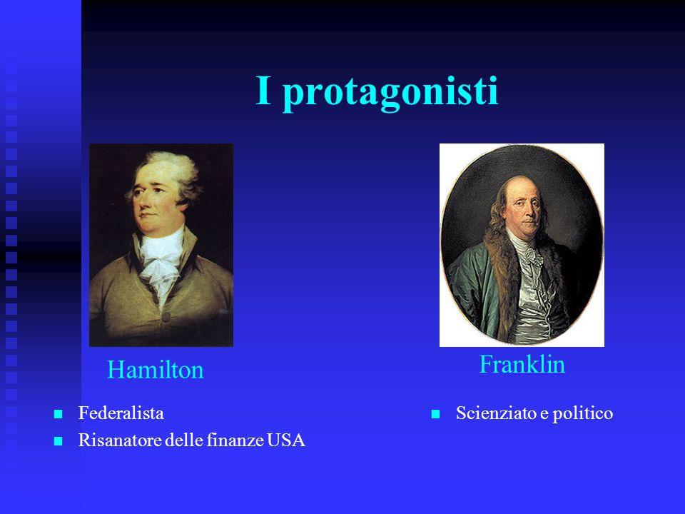 I protagonisti Federalista Risanatore delle finanze USA Hamilton Franklin Scienziato e politico
