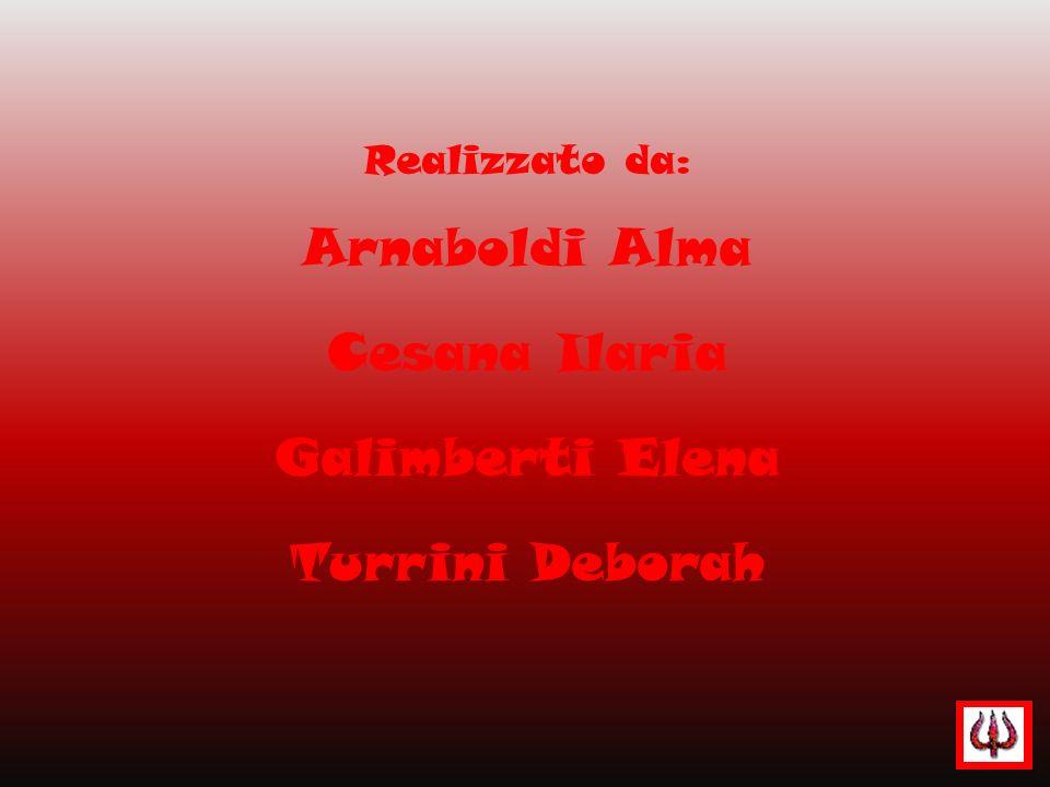 Realizzato da: Arnaboldi Alma Cesana Ilaria Galimberti Elena Turrini Deborah