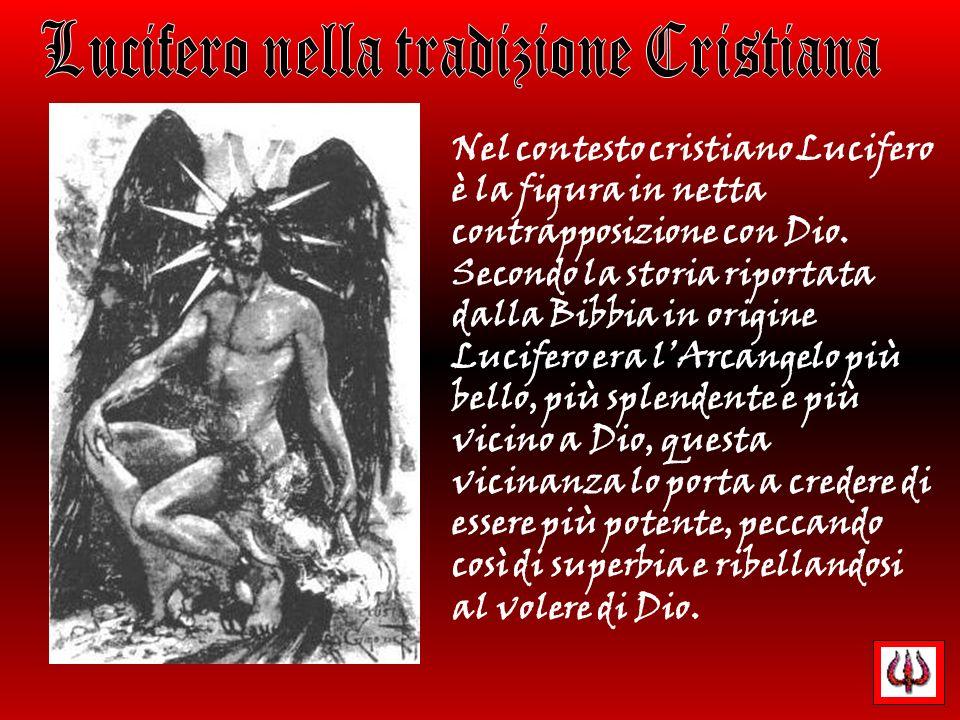 Nel contesto cristiano Lucifero è la figura in netta contrapposizione con Dio. Secondo la storia riportata dalla Bibbia in origine Lucifero era lArcan