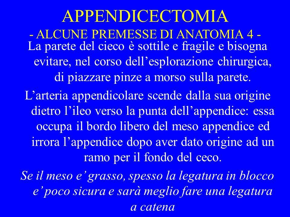 APPENDICECTOMIA - ALCUNE PREMESSE DI ANATOMIA 4 - La parete del cieco è sottile e fragile e bisogna evitare, nel corso dellesplorazione chirurgica, di
