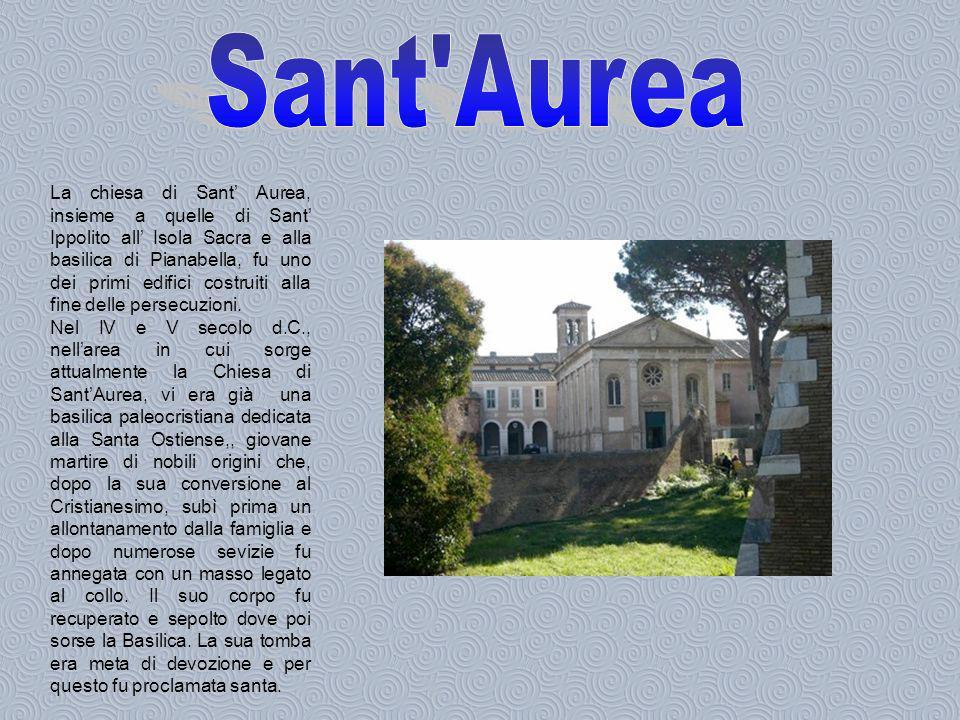 La chiesa di Sant Aurea, insieme a quelle di Sant Ippolito all Isola Sacra e alla basilica di Pianabella, fu uno dei primi edifici costruiti alla fine delle persecuzioni.