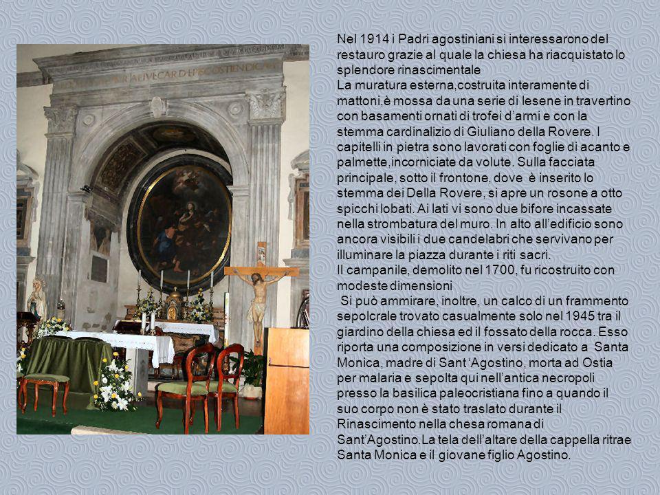 Nel 1914 i Padri agostiniani si interessarono del restauro grazie al quale la chiesa ha riacquistato lo splendore rinascimentale La muratura esterna,costruita interamente di mattoni,è mossa da una serie di lesene in travertino con basamenti ornati di trofei darmi e con la stemma cardinalizio di Giuliano della Rovere.